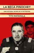 LA BECA PINOCHET - Tito Matamala - Ediciones B