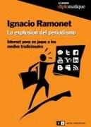 La Explosion del Periodismo. Internet Pone en Jaque a los Medios Tradicionales - Ignacio Ramonet - Capital Intelectual S A
