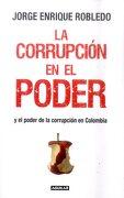 La Corrupción en el Poder y el Poder de la Corrupción en Colombia - Jorge Enrique Robledo - Penguin Random House S.A.S