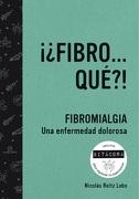 ¡¿Fibro... Qué?!  Fibromialgia - fibroque - Nicolás Reitz - Autoedición