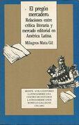 EL PREGON MERCADERO. RELACIONES ENTRE CRITICA LITERARIA Y MERCADO EDITORIAL EN AMERICA LATINA.