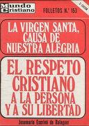 LA VIRGEN SANTA, CAUSA DE NUESTRA ALEGRIA. EL RESPETO CRISTIANO A LA PERSONA Y A SU LIBERTAD.