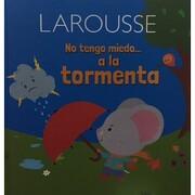 No Tengo Miedo… a la Tormenta - Larousse ediciones - Ediciones Larousse