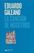 Canción de Nosotros, la - Eduardo Galeano - Siglo Xxi Editores