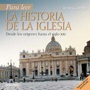 Para Leer la Historia de la Iglesia: Desde los Orígenes Hasta el Siglo xxi - Jean Comby - Editorial Verbo Divino