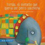 Tomas, el Elefante que Queria ser Perro Salchicha - Myriam Yagnam - Zig-Zag