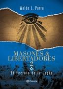 El Secreto de la Logia (Masones y Libertadores #2) - Waldo Parra - Planeta