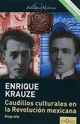 Caudillos Culturales En La Revolucion Mexicana - Enrique Krauze - Tusquets Editores