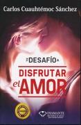 Te Desafío a Disfrutar el Amor - Ing. Carlos Cuauhtémoc Sánchez - Editorial Diamante