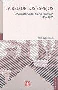 La red de los espejos. Una historia del diario Excélsior, 1916-1976 - Arno Burkholder - Fondo de Cultura Económica