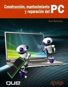 construccion, mantenimiento y reparacion del pc/ build it. fix it. own it,a beginner´s guide to building and upgrading a pc - paul mcfedries - grupo anaya comercial