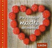 Para La Mejor Madre Del Mundo - Joachim Groh - Editorial Alma Europa S. L. Groh