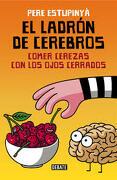El Ladron de Cerebros. Comer Cerezas con los Ojos Cerrados - Pere Estupinya - Debate