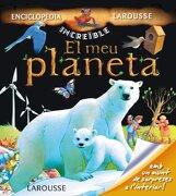 El Meu Planeta (Larousse - Infantil / Juvenil - Catalán - A Partir De 5/6 Años - Enciclopèdia Increïble 5 Anys) - Larousse Editorial - Larousse