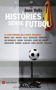 Històries sense futbol: La cara humana dels grans jugadors (Inspira) - Joan Valls Bassa - Angle Editorial