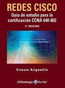 Redes Cisco: Guia de Estudio Para la Certificacion Ccna 640-802 (2Da Edicion) - Ernesto Ariganello - Alfaomega Grupo Editor