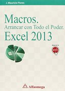 Macros. Arrancar Con Todo El Poder Excel 2013 - J. Mauricio Flores - Alfaomega Grupo Editor