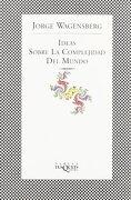 Ideas Sobre La Complejidad Del Mundo - Jorge Wagensberg - Tusquets Editores