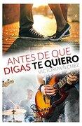Antes de que Digas te Quiero - Victoria Vilchez - Ediciones Kiwi