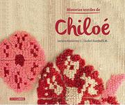 Historias Textiles de Chiloe - Gutierrez, Javiera; Zambelli, Isabrl - Ocho Libros Editores