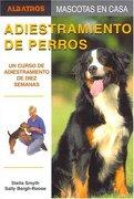 Adiestramiento De Perros, Un Curso De Adiestramiento De Diez Semanas / A Ten Week Training Course - Sally Bergh, Roose Stella Smith - Albatros