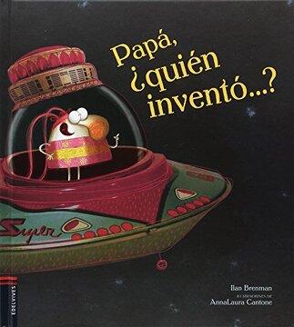portada Papá,¿ Quién Inventó.    (Album Ilustrado Infantil) - 9788414005620 (Álbumes Ilustrados)