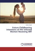 Future Childbearing Intentions of HIV Infected Women Receiving ART