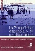 Segunda republica española y el mediterraneo, la - Jose Luis Neila Hernandez - Dilema, S.L.
