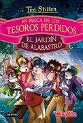 En Busca de los Tesoros Perdidos. El Jardín de Alabastro - Tea Stilton - Destino Infantil & Juvenil