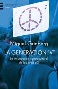 """La Generacion """"V"""": La Insurreccion Contracultural de Los A~nos 60 (Emece Argentina) (Spanish Edition)"""