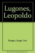 Leopoldo Lugones - Jorge Luis Borges - Emece Editores