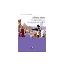 Libro Yo Tambien Fui Un Espermatozoide Dalmiro Saenz Isbn 9789876141970 Comprar En Buscalibre