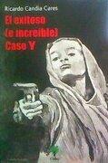 EL EXITOSO (E INCREÍBLE) CASO Y - Ricardo Candia Cares - Ceibo Ediciones