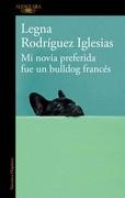 novia preferida fue un bulldog francés/ - Legna Rodríguez Iglesias - Alfaguara