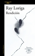 Rendicion (Premio Alfaguara de Novela 2017) - Ray Loriga - Alfaguara