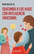 Educando a los Hijos con Inteligencia Emocional - Neva Milicic - Ediciones El Mercurio