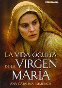 Vida Oculta de la Virgen Maria, la - Ana Catalina Emmerich - Voz De Papel