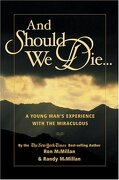 And Should We Die...: A Young Man`s Experience with the Miraculous - McMillan Ron - McMillan Randy - American Family Publishing