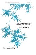 Assembling Together: - Nee, Watchman - Christian Fellowship Publishers