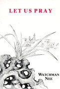 let us pray - watchman nee,stephen kaung - christian fellowship publishers