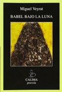 Babel bajo la luna : (trilogía de la incertidumbre) - Miguel Veyrat - Calima Ediciones, S.L.