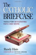the catholic briefcase: tools for integrating faith and work - randy hain,patrick lencioni - liguori publications