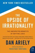 the upside of irrationality,the unexpected benefits of defying logic - dan ariely - harpercollins