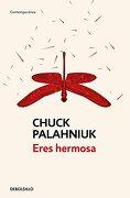 Eres Hermosa - Chuck Palahniuk - Debolsillo