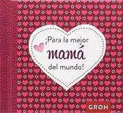 Para la Mejor Mama del Mundo - GROH VERLAG - GROH