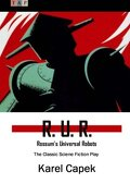 R. U. R.: Rossum's Universal Robots: The Classic Sciene Fiction Play