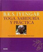 Yoga. Sabiduría y Práctica - Bellur Krishnamachar Sundararaja Iyengar - Blume