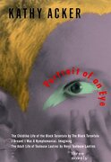portrait of an eye,three novels - the childlike life of the black tarantula by the black tarantula, i dreamt i was a ny - kathy acker - pgw