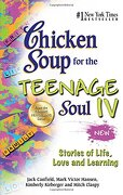 Chicken Soup for the Teenage Soul IV: Stories of Life, Love and Learning - Canfield, Jack - Backlist, LLC - A Unit of Chicken Soup of the