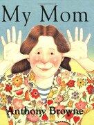 My mom - Farrar, Strauss & Giroux (libro en inglés) - Anthony Browne - Farrar Straus & Giroux